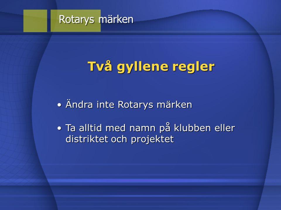 Ändra inte Rotarys märkenÄndra inte Rotarys märken Två gyllene regler Ta alltid med namn på klubben eller distriktet och projektetTa alltid med namn på klubben eller distriktet och projektet
