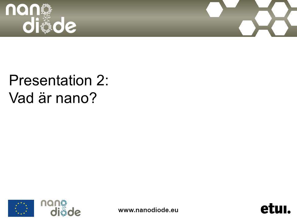 www.nanodiode.eu Presentation 2: Vad är nano