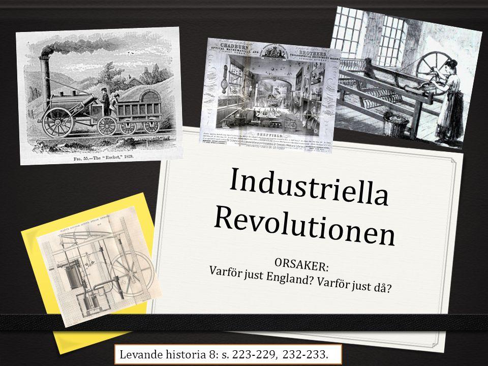 Industriella Revolutionen ORSAKER: Varför just England? Varför just då? Levande historia 8: s. 223-229, 232-233.