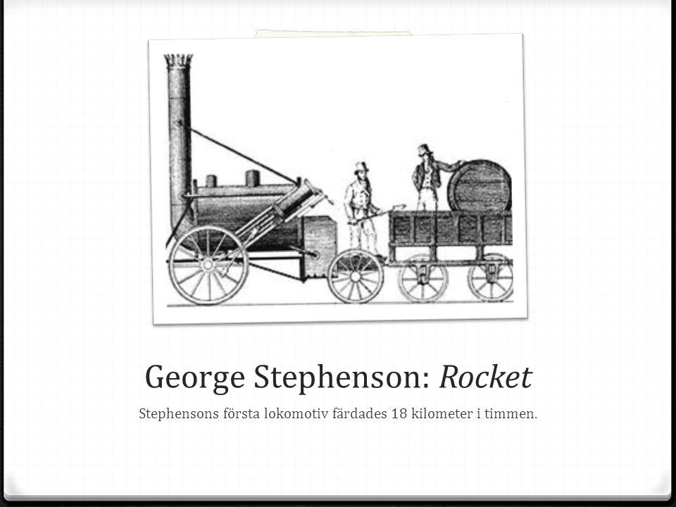 George Stephenson: Rocket Stephensons första lokomotiv färdades 18 kilometer i timmen.