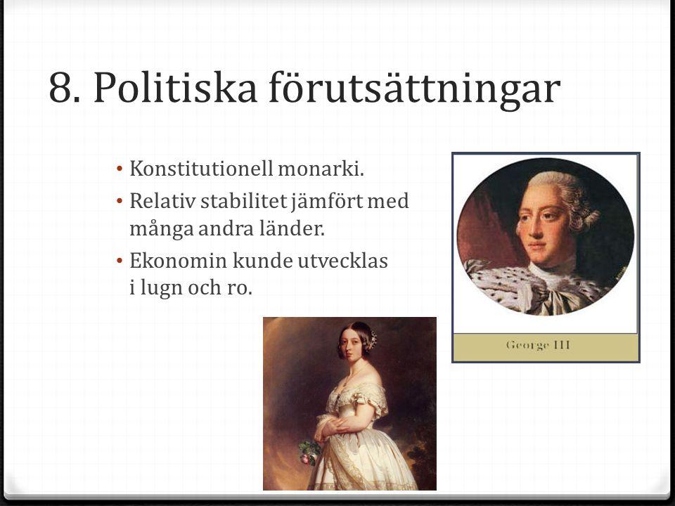 8. Politiska förutsättningar Konstitutionell monarki. Relativ stabilitet jämfört med många andra länder. Ekonomin kunde utvecklas i lugn och ro.