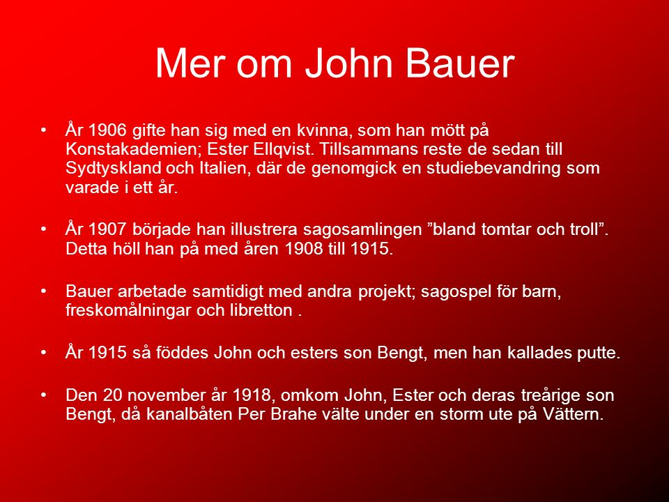 Mer om John Bauer År 1906 gifte han sig med en kvinna, som han mött på Konstakademien; Ester Ellqvist. Tillsammans reste de sedan till Sydtyskland och