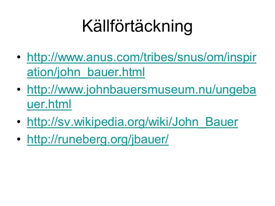 Källförtäckning http://www.anus.com/tribes/snus/om/inspir ation/john_bauer.htmlhttp://www.anus.com/tribes/snus/om/inspir ation/john_bauer.html http://www.johnbauersmuseum.nu/ungeba uer.htmlhttp://www.johnbauersmuseum.nu/ungeba uer.html http://sv.wikipedia.org/wiki/John_Bauer http://runeberg.org/jbauer/