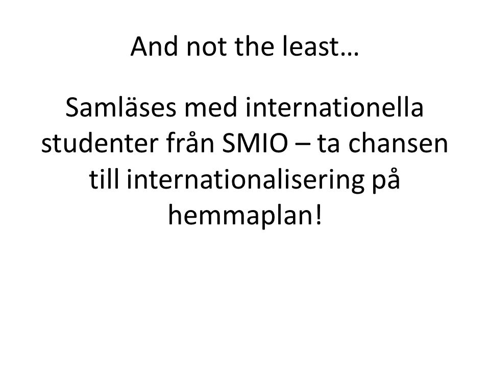 And not the least… Samläses med internationella studenter från SMIO – ta chansen till internationalisering på hemmaplan!
