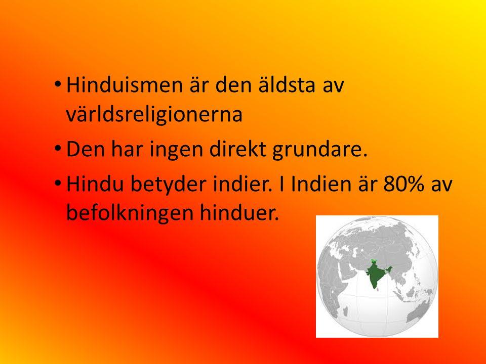 Hinduismen är den äldsta av världsreligionerna Den har ingen direkt grundare. Hindu betyder indier. I Indien är 80% av befolkningen hinduer.
