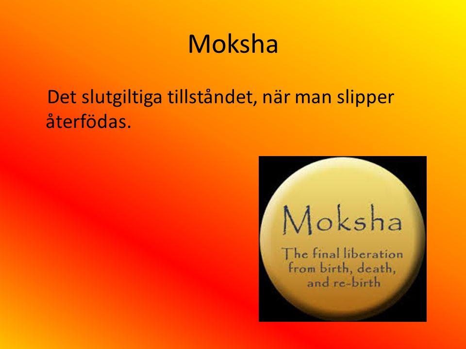 Moksha Det slutgiltiga tillståndet, när man slipper återfödas.