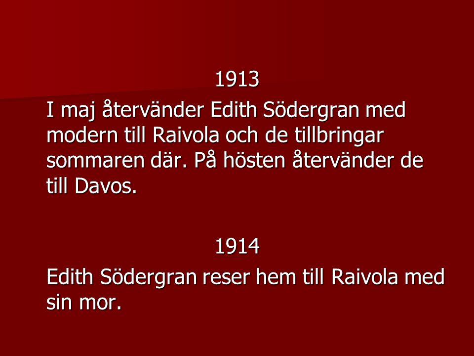 1913 I maj återvänder Edith Södergran med modern till Raivola och de tillbringar sommaren där.