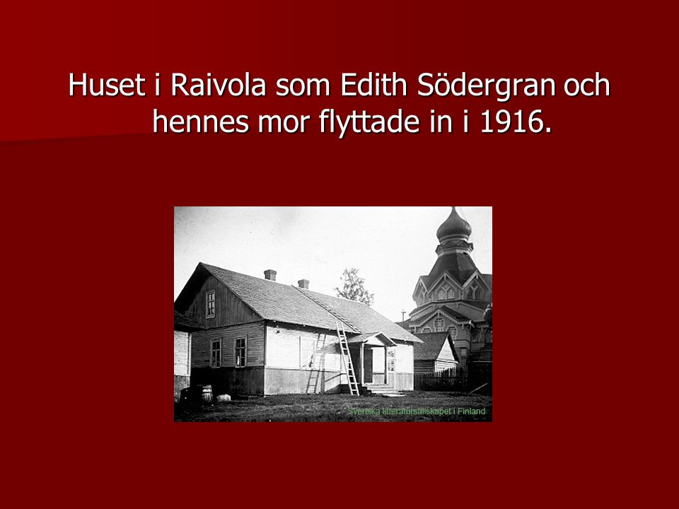 Huset i Raivola som Edith Södergran och hennes mor flyttade in i 1916.