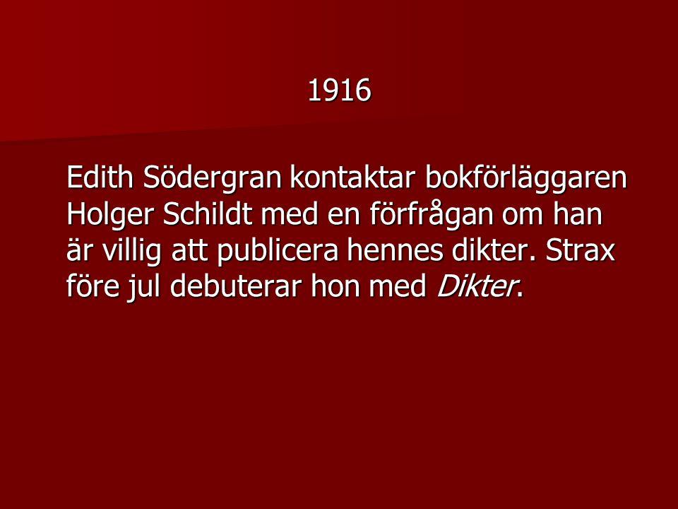 1916 Edith Södergran kontaktar bokförläggaren Holger Schildt med en förfrågan om han är villig att publicera hennes dikter.