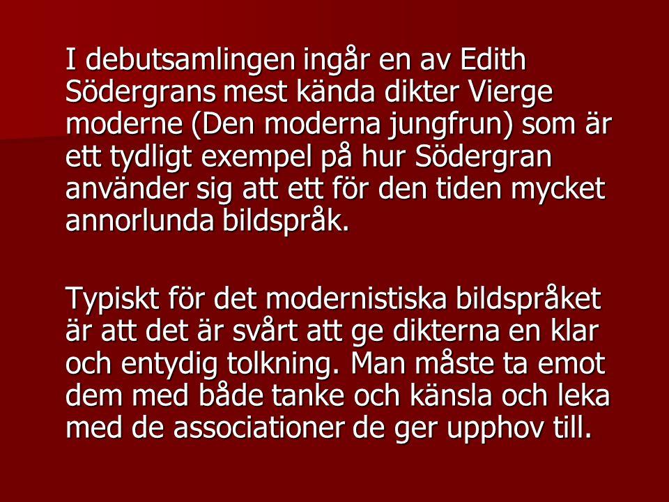 I debutsamlingen ingår en av Edith Södergrans mest kända dikter Vierge moderne (Den moderna jungfrun) som är ett tydligt exempel på hur Södergran använder sig att ett för den tiden mycket annorlunda bildspråk.