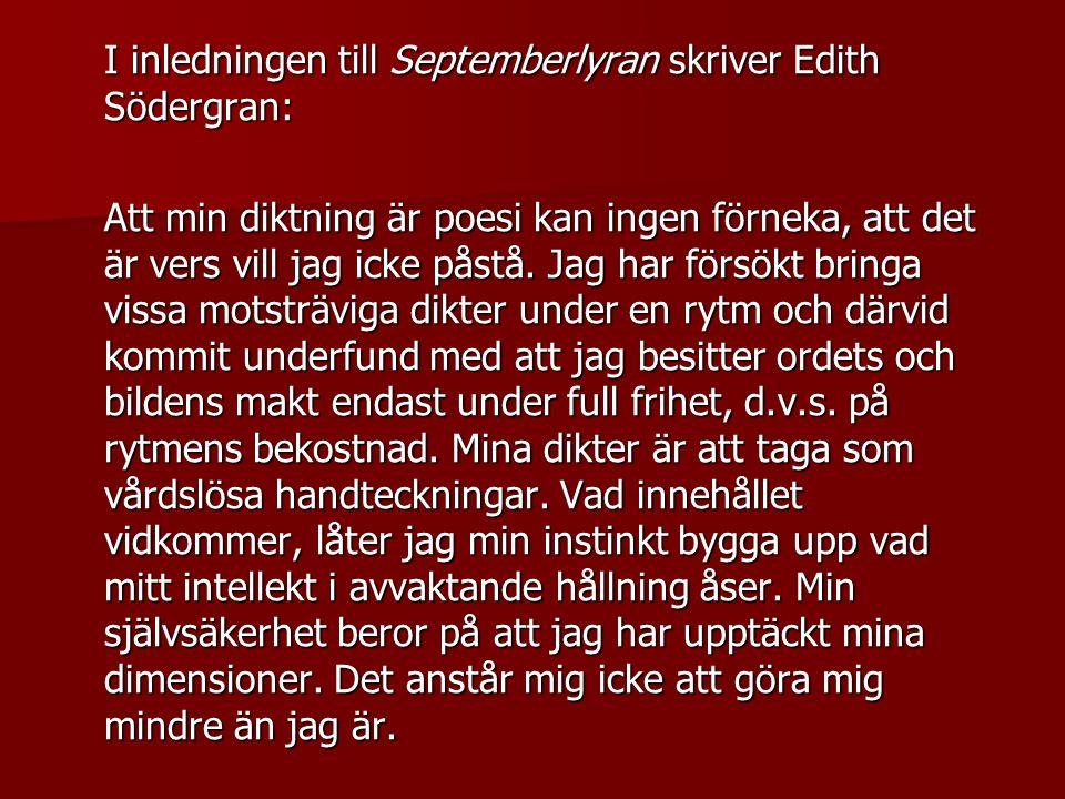 I inledningen till Septemberlyran skriver Edith Södergran: Att min diktning är poesi kan ingen förneka, att det är vers vill jag icke påstå.