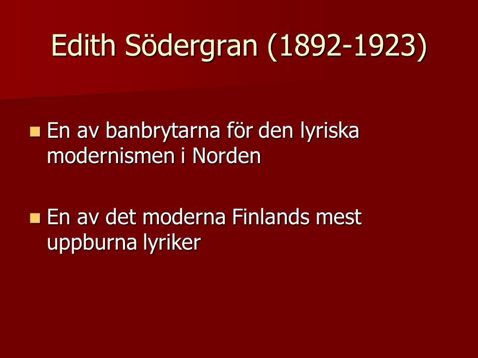 Edith Södergran (1892-1923) En av banbrytarna för den lyriska modernismen i Norden En av banbrytarna för den lyriska modernismen i Norden En av det moderna Finlands mest uppburna lyriker En av det moderna Finlands mest uppburna lyriker
