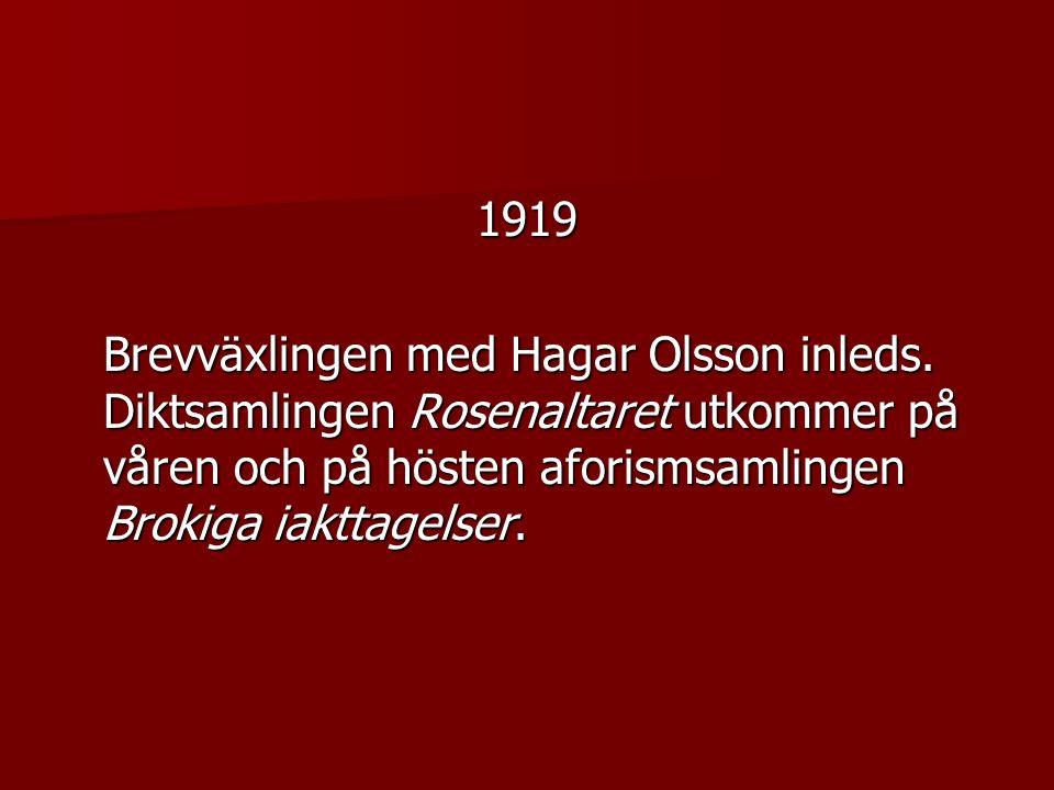1919 Brevväxlingen med Hagar Olsson inleds.