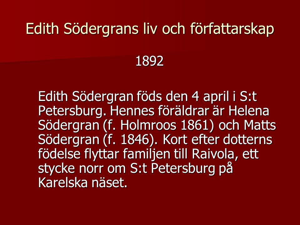 Edith Södergrans liv och författarskap 1892 Edith Södergran föds den 4 april i S:t Petersburg.