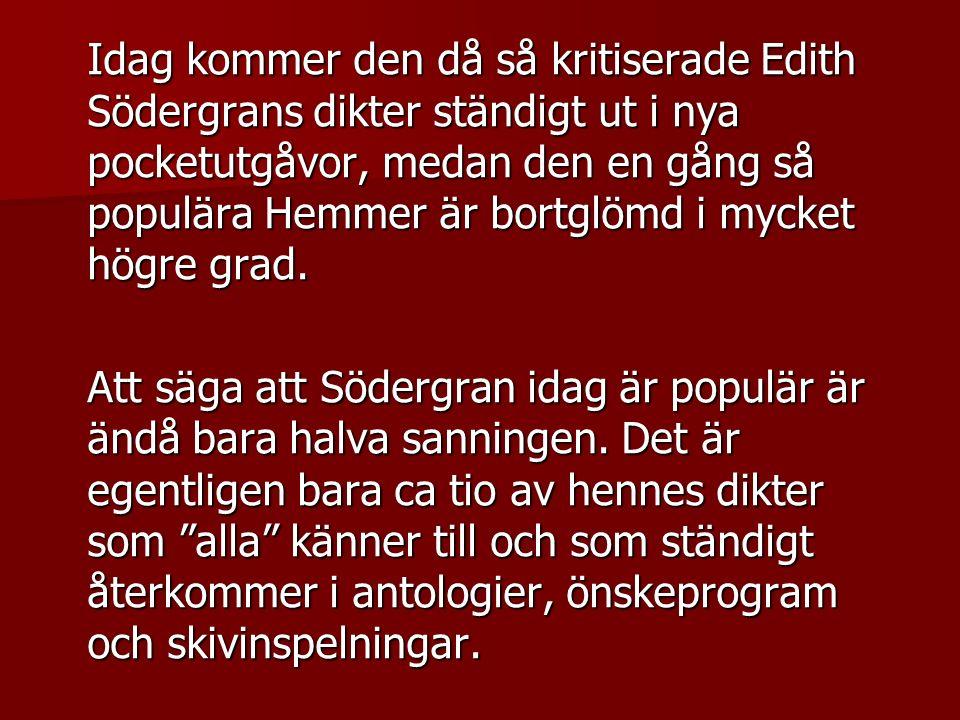 Idag kommer den då så kritiserade Edith Södergrans dikter ständigt ut i nya pocketutgåvor, medan den en gång så populära Hemmer är bortglömd i mycket högre grad.