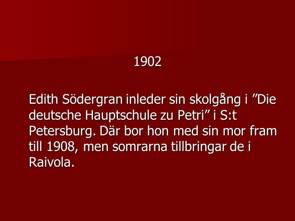1902 Edith Södergran inleder sin skolgång i Die deutsche Hauptschule zu Petri i S:t Petersburg.