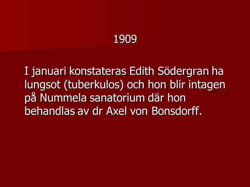 1909 I januari konstateras Edith Södergran ha lungsot (tuberkulos) och hon blir intagen på Nummela sanatorium där hon behandlas av dr Axel von Bonsdorff.