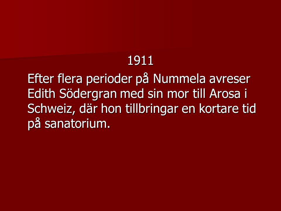 1911 Efter flera perioder på Nummela avreser Edith Södergran med sin mor till Arosa i Schweiz, där hon tillbringar en kortare tid på sanatorium.