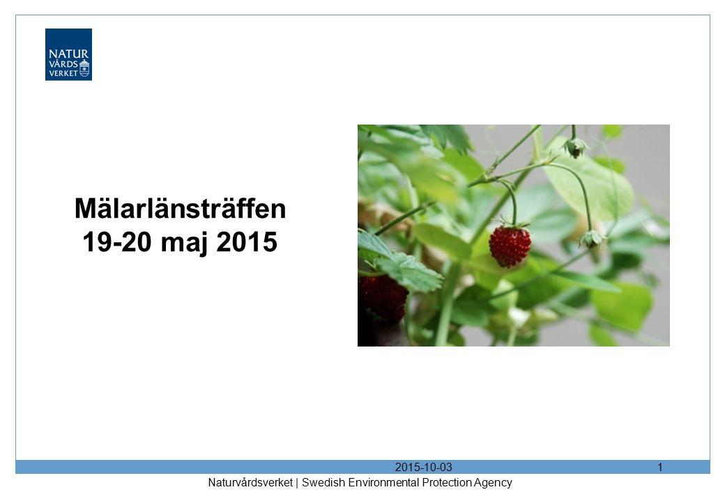 2015-10-03 Naturvårdsverket | Swedish Environmental Protection Agency 1 Mälarlänsträffen 19-20 maj 2015