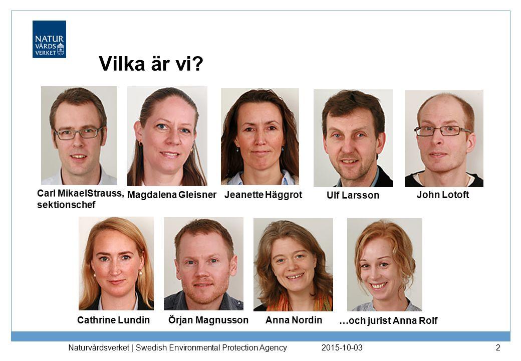 2015-10-03 Naturvårdsverket | Swedish Environmental Protection Agency 2 Vilka är vi? Carl MikaelStrauss, sektionschef Ulf Larsson Cathrine Lundin Jean