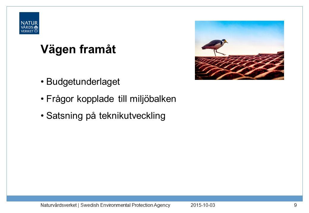 Vägen framåt Budgetunderlaget Frågor kopplade till miljöbalken Satsning på teknikutveckling 2015-10-03 Naturvårdsverket | Swedish Environmental Protec