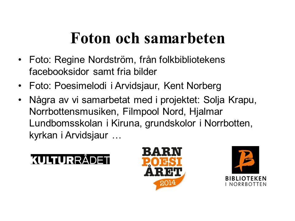 Foton och samarbeten Foto: Regine Nordström, från folkbibliotekens facebooksidor samt fria bilder Foto: Poesimelodi i Arvidsjaur, Kent Norberg Några a
