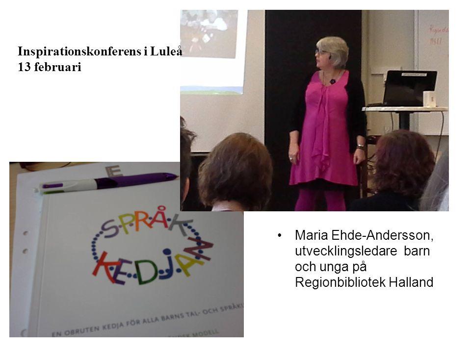 Inspirationskonferens i Luleå 13 februari Maria Ehde-Andersson, utvecklingsledare barn och unga på Regionbibliotek Halland