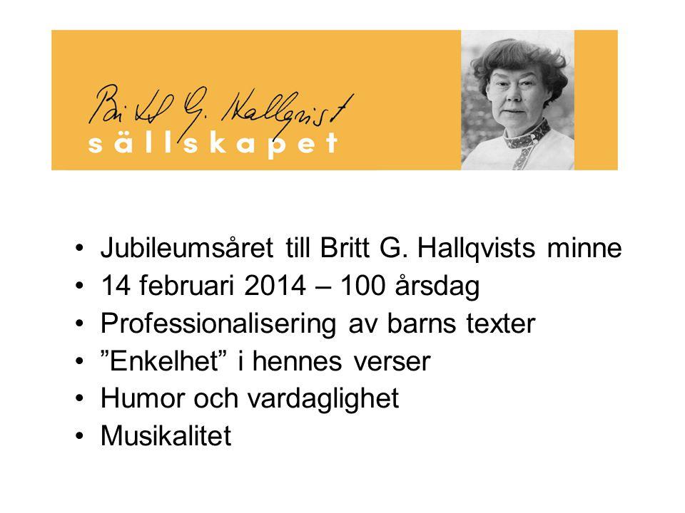 """Jubileumsåret till Britt G. Hallqvists minne 14 februari 2014 – 100 årsdag Professionalisering av barns texter """"Enkelhet"""" i hennes verser Humor och va"""