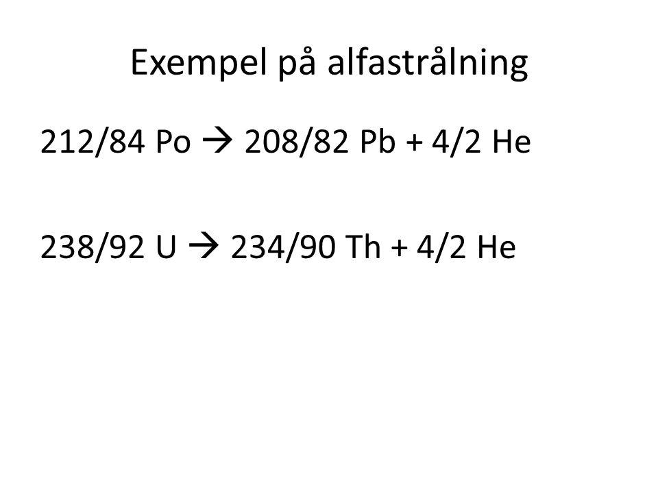 Exempel på alfastrålning 212/84 Po  208/82 Pb + 4/2 He 238/92 U  234/90 Th + 4/2 He