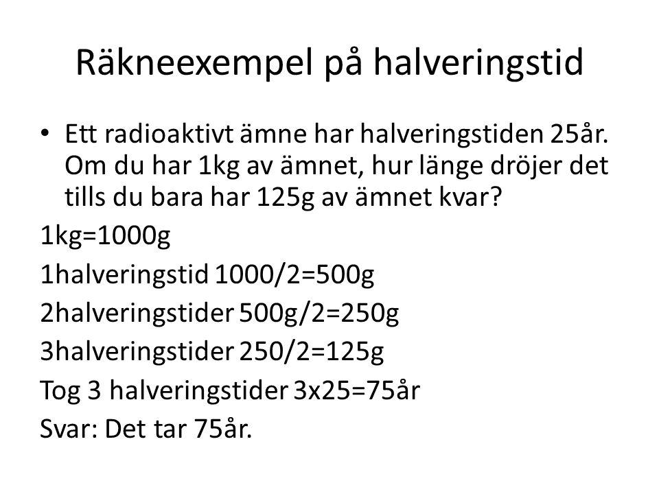 Räkneexempel på halveringstid Ett radioaktivt ämne har halveringstiden 25år.