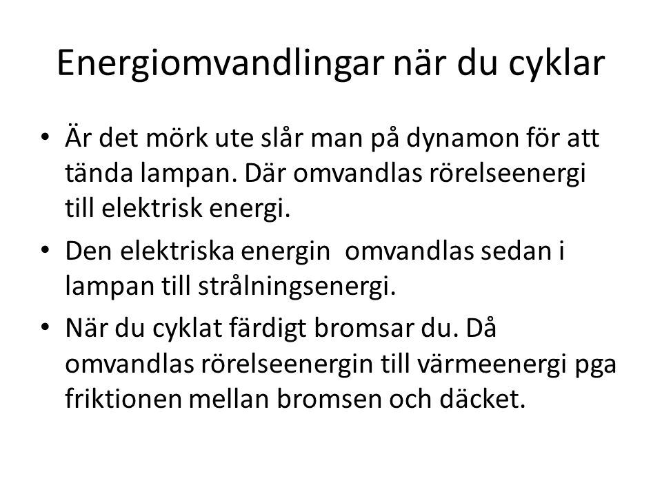 Energiomvandlingar när du cyklar Är det mörk ute slår man på dynamon för att tända lampan.