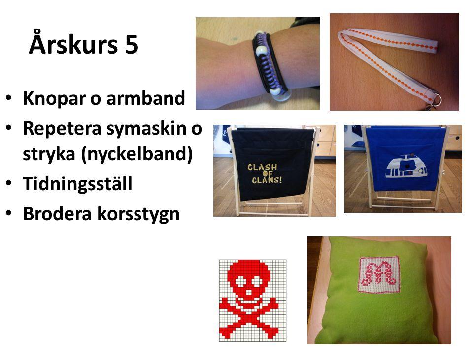 Årskurs 5 Knopar o armband Repetera symaskin o stryka (nyckelband) Tidningsställ Brodera korsstygn