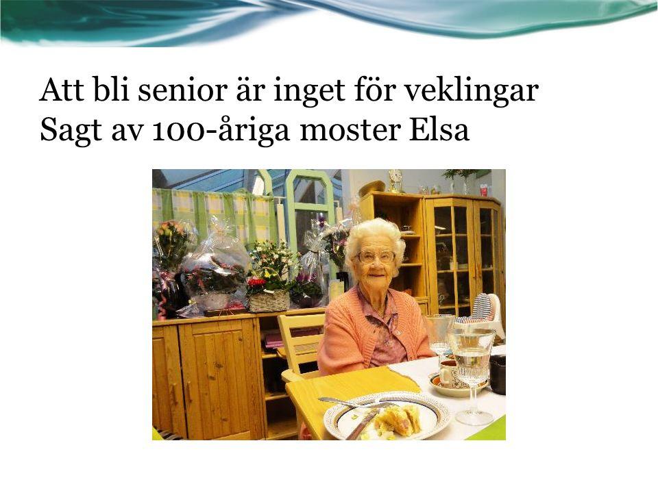 Att bli senior är inget för veklingar Sagt av 100-åriga moster Elsa
