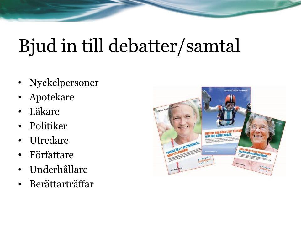 Bjud in till debatter/samtal Nyckelpersoner Apotekare Läkare Politiker Utredare Författare Underhållare Berättarträffar