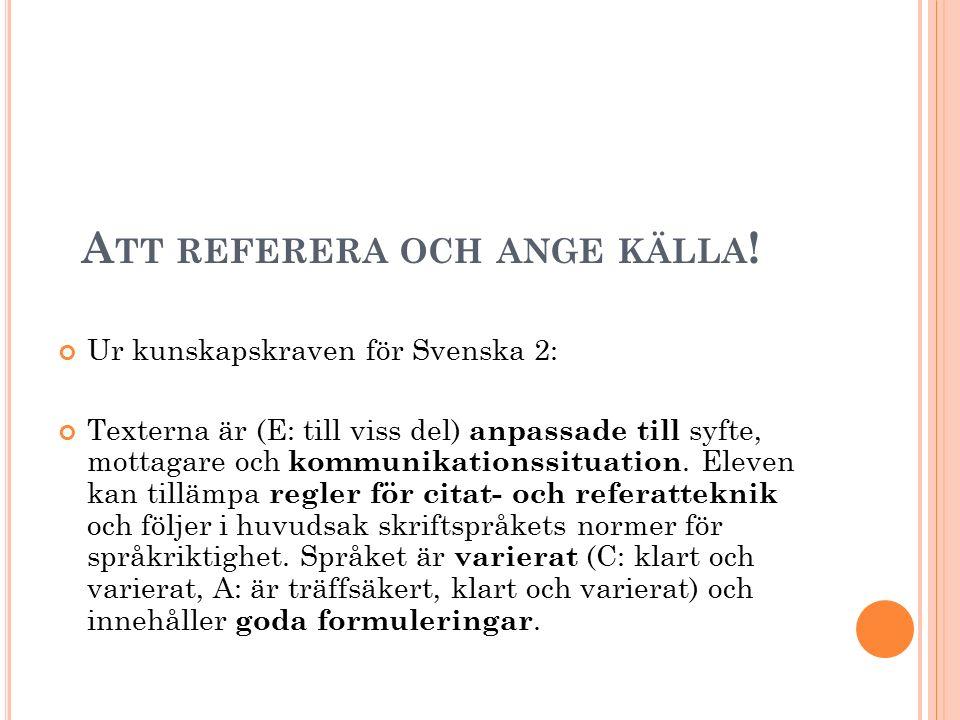 A TT REFERERA OCH ANGE KÄLLA ! Ur kunskapskraven för Svenska 2: Texterna är (E: till viss del) anpassade till syfte, mottagare och kommunikationssitua