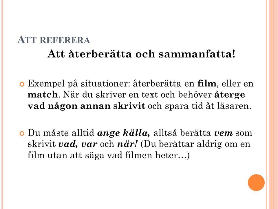 A TT REFERERA Att återberätta och sammanfatta! Exempel på situationer: återberätta en film, eller en match. När du skriver en text och behöver återge