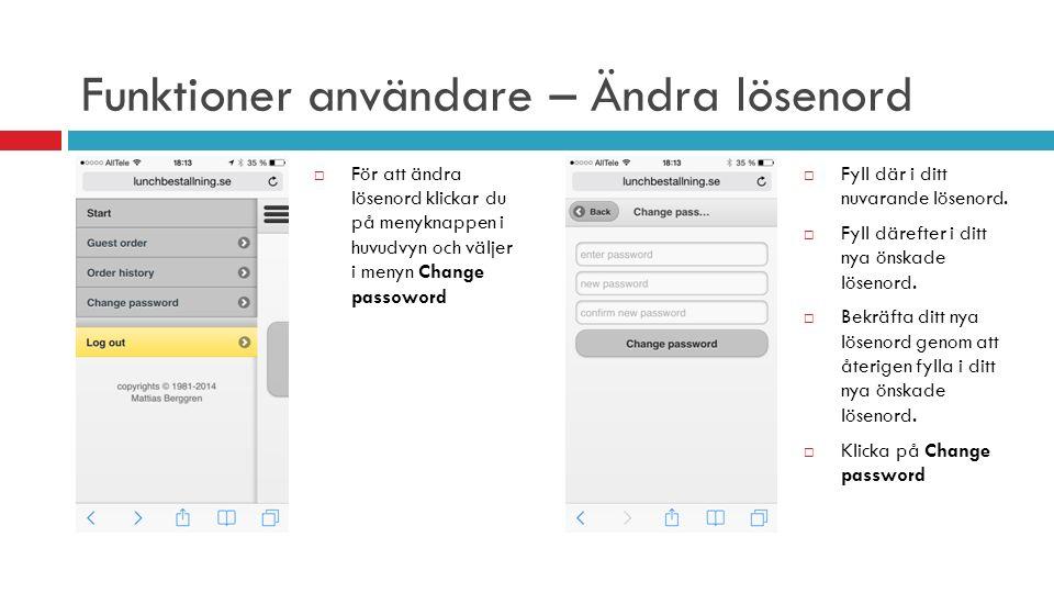 Funktioner användare – Ändra lösenord  För att ändra lösenord klickar du på menyknappen i huvudvyn och väljer i menyn Change passoword  Fyll där i ditt nuvarande lösenord.