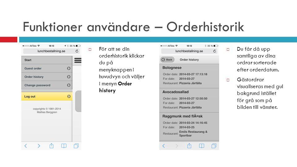 Funktioner användare – Orderhistorik  För att se din orderhistorik klickar du på menyknappen i huvudvyn och väljer i menyn Order history  Du får då upp samtliga av dina ordrar sorterade efter orderdatum.