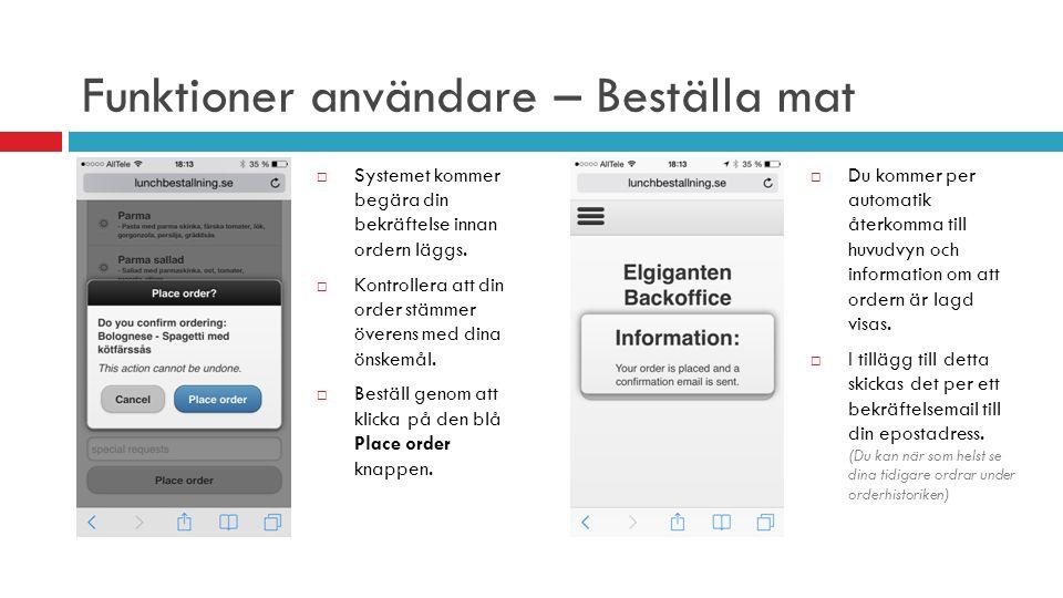 Funktioner användare – Beställa mat  Systemet kommer begära din bekräftelse innan ordern läggs.
