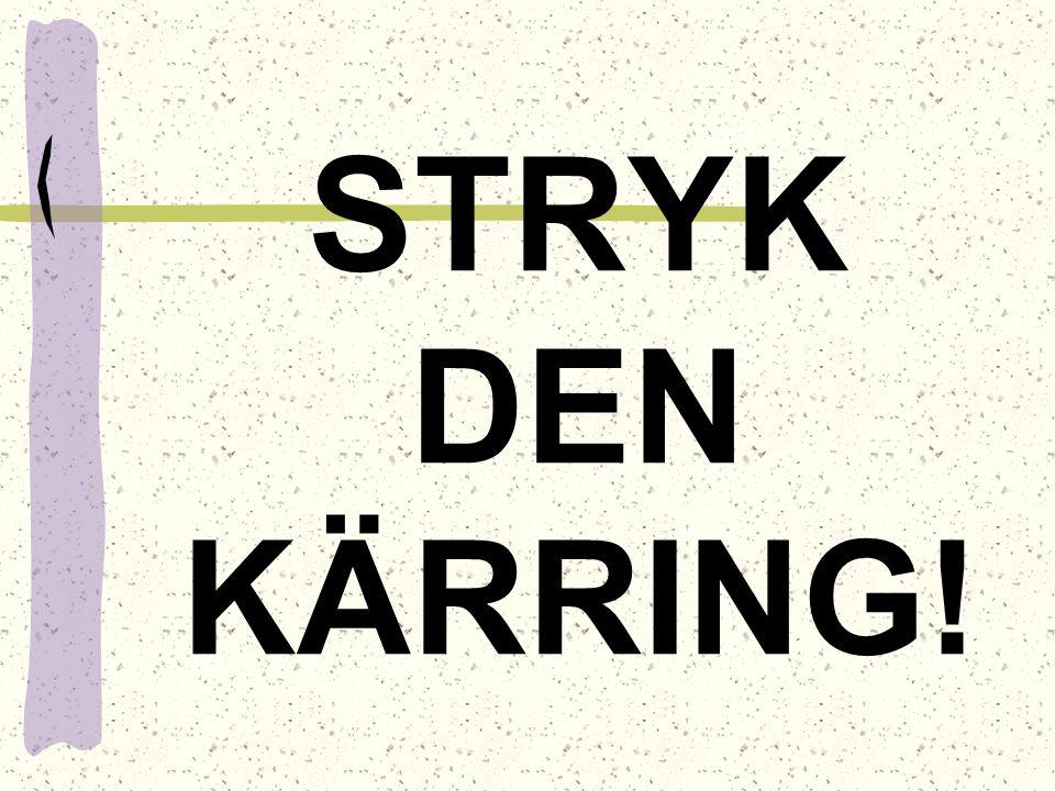 STRYK DEN KÄRRING!