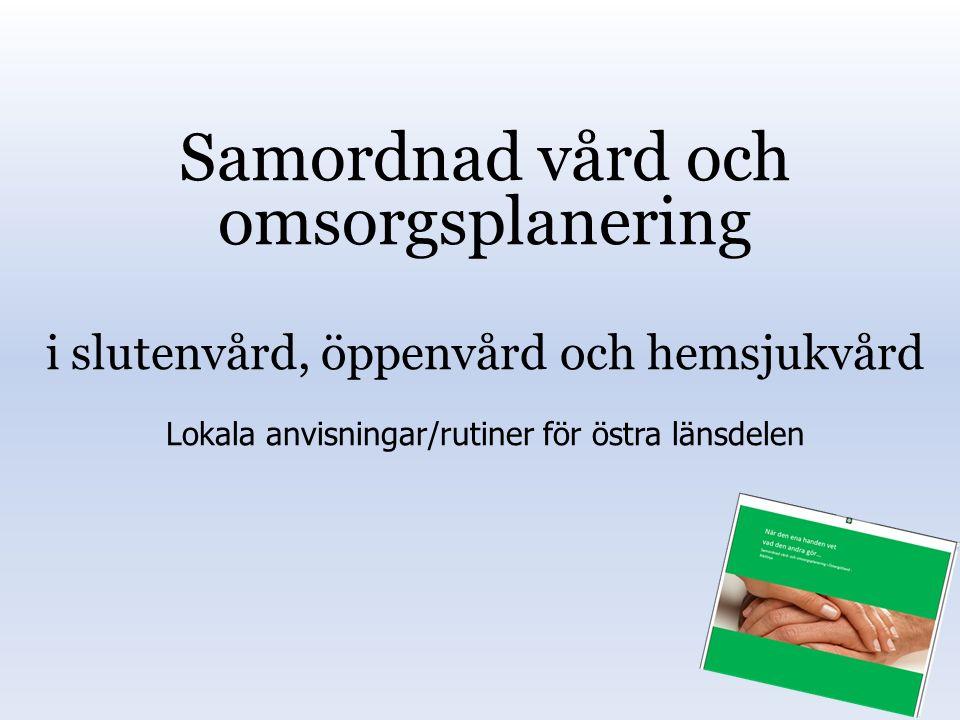 Samordnad vård och omsorgsplanering i slutenvård, öppenvård och hemsjukvård Lokala anvisningar/rutiner för östra länsdelen
