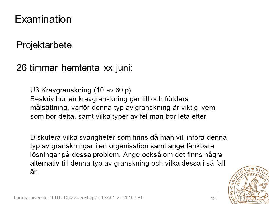 12 Lunds universitet / LTH / Datavetenskap / ETSA01 VT 2010 / F1 Examination Projektarbete 26 timmar hemtenta xx juni: U3 Kravgranskning (10 av 60 p)