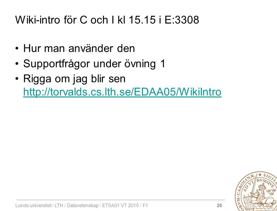 26 Lunds universitet / LTH / Datavetenskap / ETSA01 VT 2010 / F1 Wiki-intro för C och I kl 15.15 i E:3308 Hur man använder den Supportfrågor under övn