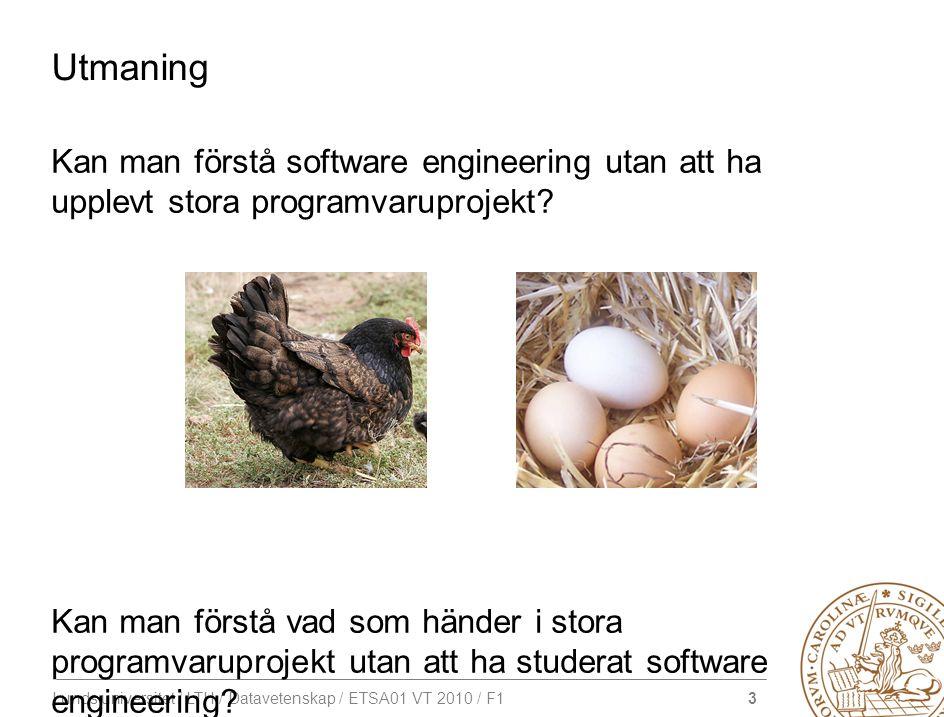 3 Lunds universitet / LTH / Datavetenskap / ETSA01 VT 2010 / F1 Utmaning Kan man förstå software engineering utan att ha upplevt stora programvaruproj