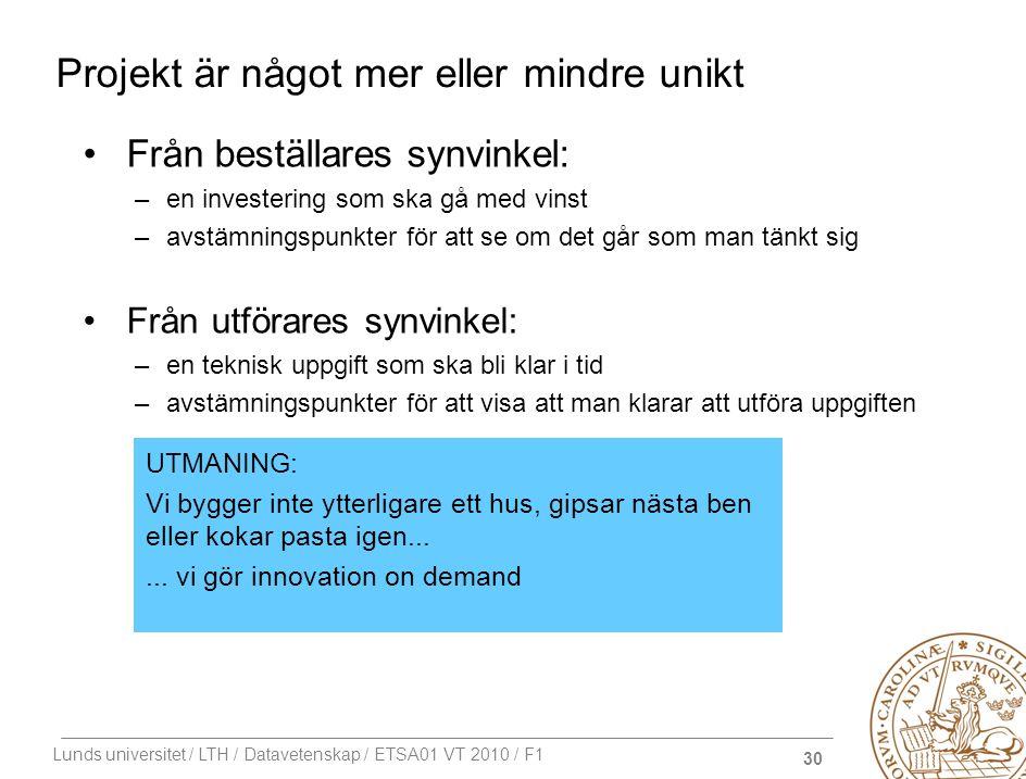 30 Lunds universitet / LTH / Datavetenskap / ETSA01 VT 2010 / F1 Projekt är något mer eller mindre unikt Från beställares synvinkel: –en investering s