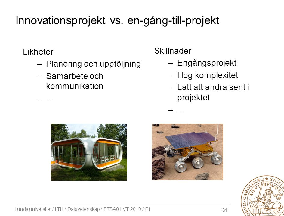 31 Lunds universitet / LTH / Datavetenskap / ETSA01 VT 2010 / F1 Innovationsprojekt vs.