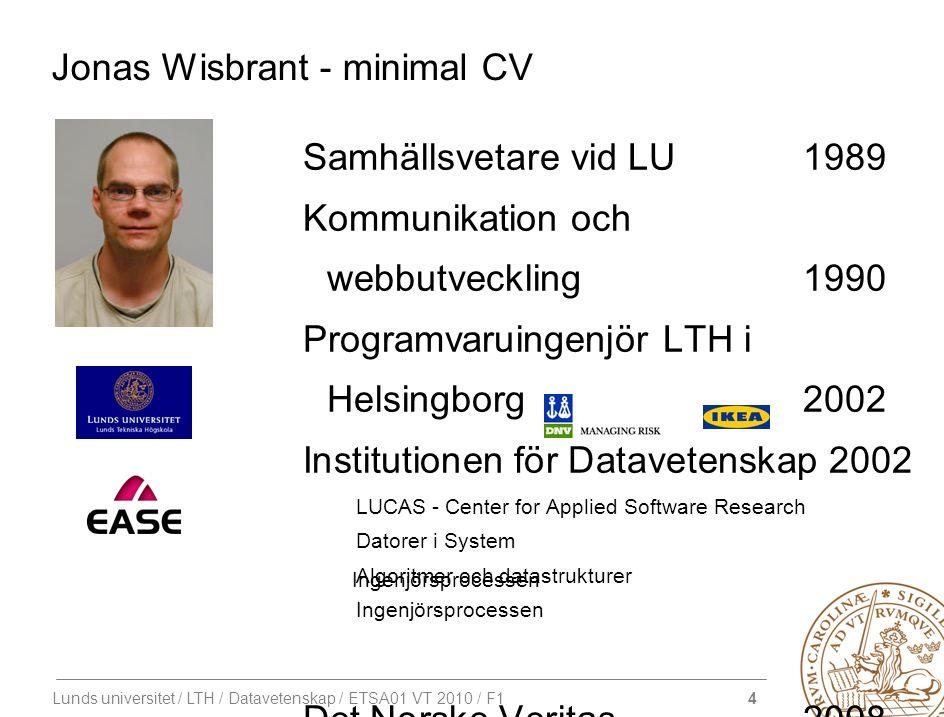 5 Lunds universitet / LTH / Datavetenskap / ETSA01 VT 2010 / F1 Agenda Kursen Projektet Kravhantering: –Vad är ett bra krav.