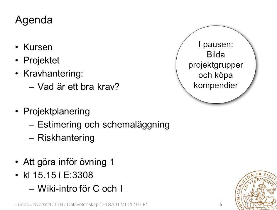 5 Lunds universitet / LTH / Datavetenskap / ETSA01 VT 2010 / F1 Agenda Kursen Projektet Kravhantering: –Vad är ett bra krav? Projektplanering –Estimer