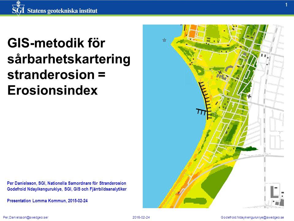 2 2 Per,Danielsson@swedgeo.se/ 2015-02-24 Godefroid.Ndayikengurukiye@swedgeo.se 100 KONCEPTUELL METOD www.swedgeo.se/upload/publikationer/Varia/pdf/SGI-V641.pdf GIS IMPLEMENTERING CC CF SE 1 Erosionsindex 3 delindex 6+2+6 = 14 parametrar (kust)