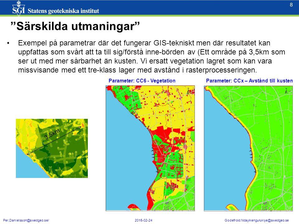 "8 8 Per,Danielsson@swedgeo.se/ 2015-02-24 Godefroid.Ndayikengurukiye@swedgeo.se ""Särskilda utmaningar"" Exempel på parametrar där det fungerar GIS-tekn"